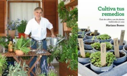 CULTIVA TUS REMEDIOS de Mariano Bueno: «Las plantas que crecen en nuestro entorno son las más adecuadas para cuidar nuestra salud»