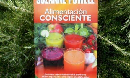 ALIMENTACIÓN CONSCIENTE de Suzanne Powell: «combinar adecuadamente los alimentos es tan importante como seguir una dieta sana y libre de tóxicos»