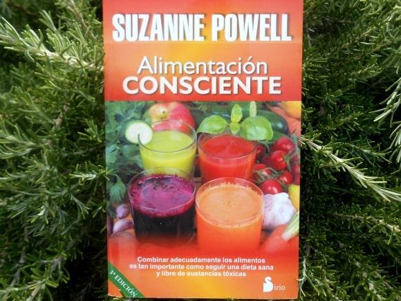 """ALIMENTACIÓN CONSCIENTE de Suzanne Powell: """"combinar adecuadamente los alimentos es tan importante como seguir una dieta sana y libre de tóxicos"""""""