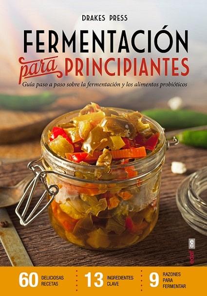 Fermentación para principiantes – Guía paso a paso sobre la fermentación y los alimentos probióticos.