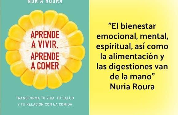 APRENDE A VIVIR, APRENDE A COMER. Entrevista a Nuria Roura sobre cómo recuperar el control de tu Vida