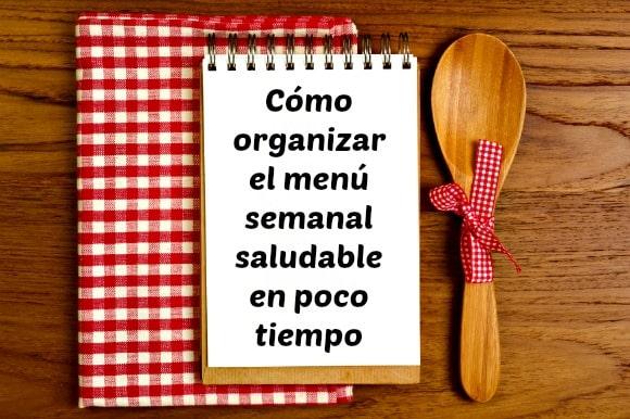 Menú semanal saludable: 5 pasos para organizarlo en poco tiempo