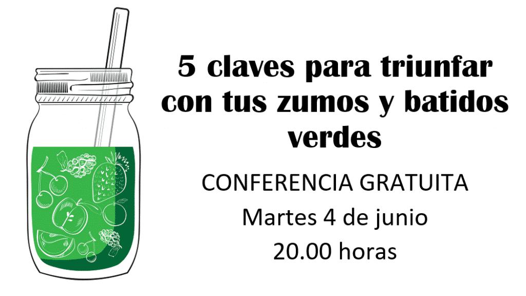 Conferencia gratuita: 5 claves para triunfar con tus zumos y batidos verdes