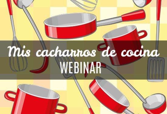 Mis cacharros de cocina: webinar gratuito